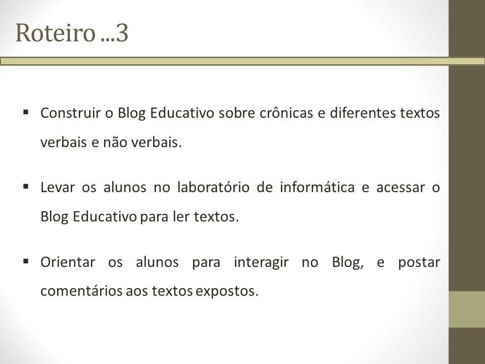 Roteiro...3 Construir o Blog Educativo sobre crônicas e diferentes textos verbais e não verbais. Levar os alunos no laboratório de informática e acess