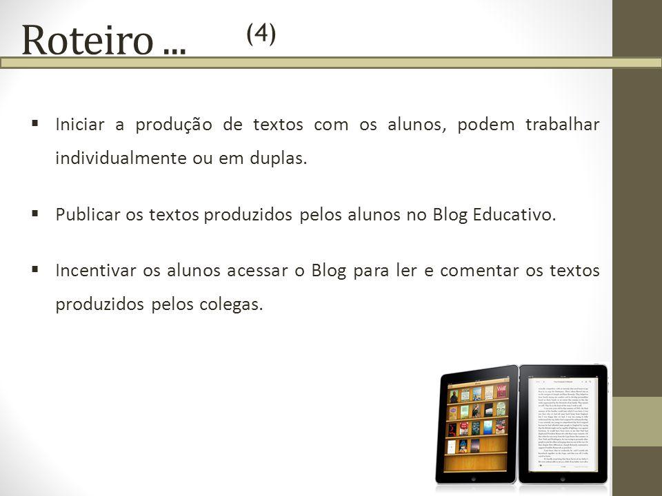 Roteiro... Iniciar a produção de textos com os alunos, podem trabalhar individualmente ou em duplas. Publicar os textos produzidos pelos alunos no Blo