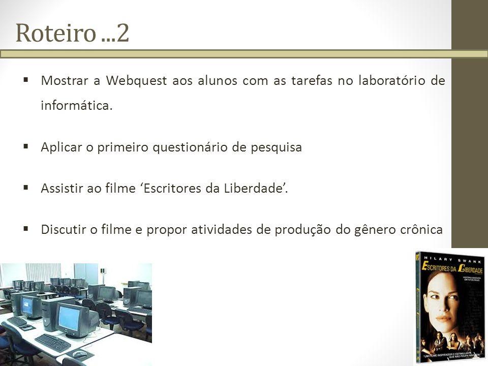 Roteiro...2 Mostrar a Webquest aos alunos com as tarefas no laboratório de informática. Aplicar o primeiro questionário de pesquisa Assistir ao filme