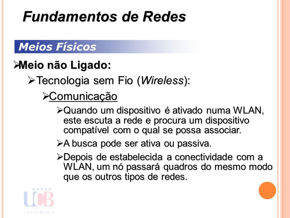 Meios Físicos Meio não Ligado: Meio não Ligado: Tecnologia sem Fio (Wireless): Tecnologia sem Fio (Wireless): Comunicação Comunicação Quando um dispos
