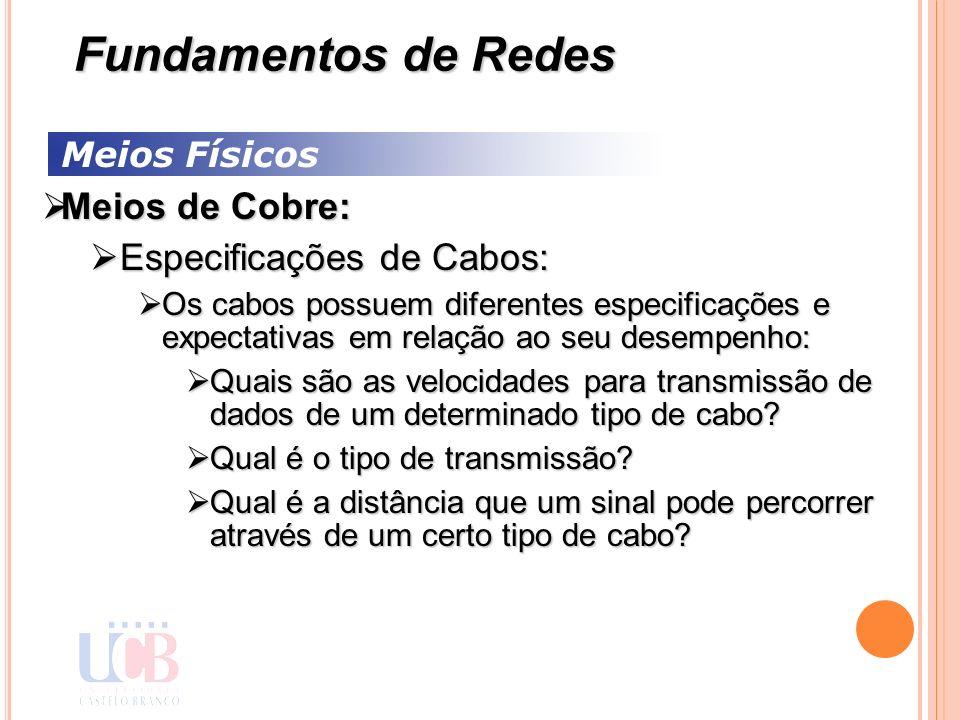 Meios Físicos Meios de Cobre: Meios de Cobre: Especificações de Cabos: Especificações de Cabos: Os cabos possuem diferentes especificações e expectati