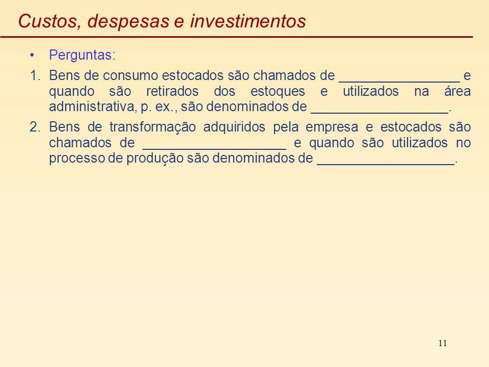 11 Custos, despesas e investimentos Perguntas: 1.Bens de consumo estocados são chamados de ________________ e quando são retirados dos estoques e util