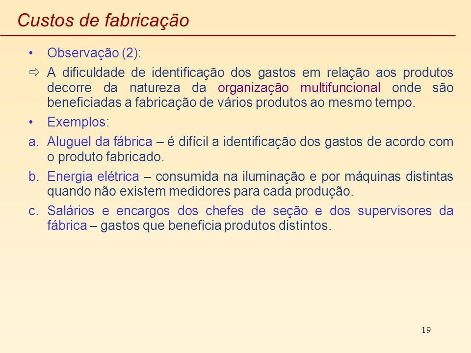 19 Custos de fabricação Observação (2): A dificuldade de identificação dos gastos em relação aos produtos decorre da natureza da organização multifunc