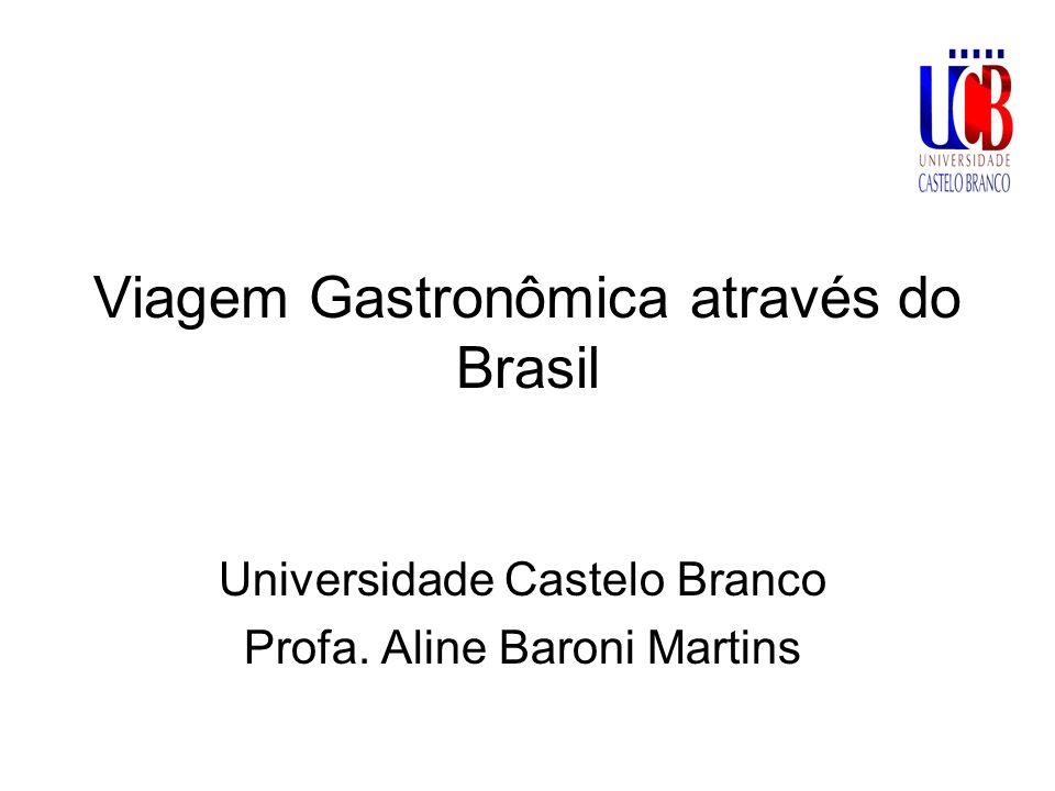 Viagem Gastronômica através do Brasil Universidade Castelo Branco Profa. Aline Baroni Martins