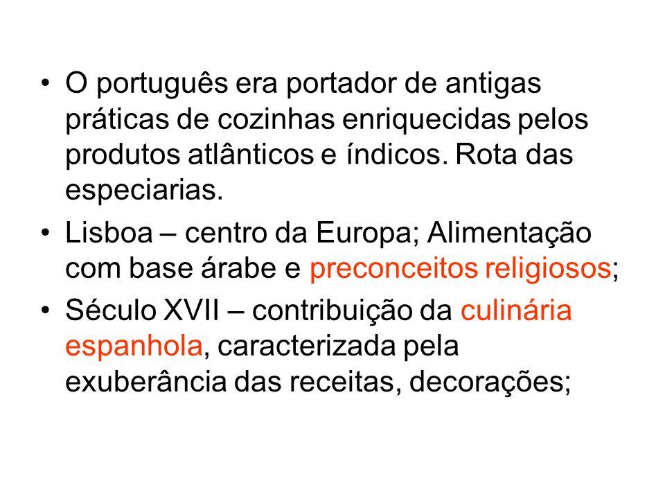 O português era portador de antigas práticas de cozinhas enriquecidas pelos produtos atlânticos e índicos. Rota das especiarias. Lisboa – centro da Eu