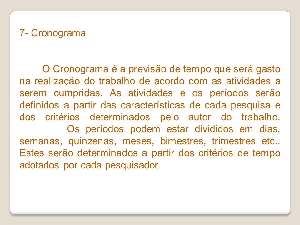 7- Cronograma O Cronograma é a previsão de tempo que será gasto na realização do trabalho de acordo com as atividades a serem cumpridas. As atividades