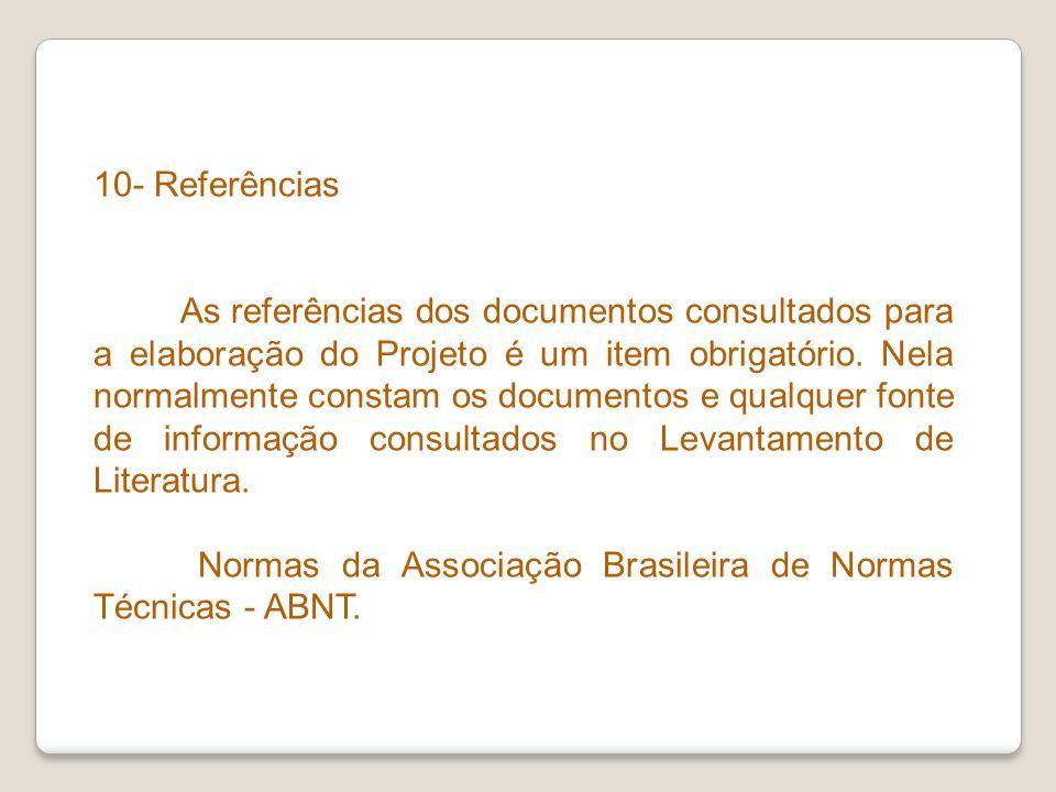 10- Referências As referências dos documentos consultados para a elaboração do Projeto é um item obrigatório. Nela normalmente constam os documentos e