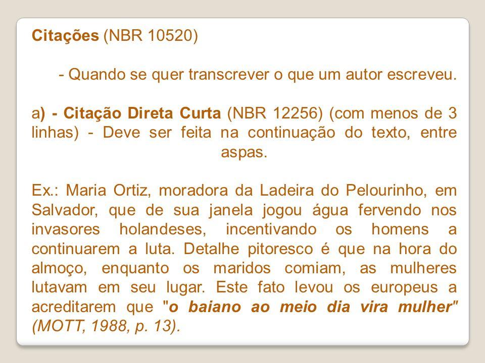 Citações (NBR 10520) - Quando se quer transcrever o que um autor escreveu. a) - Citação Direta Curta (NBR 12256) (com menos de 3 linhas) - Deve ser fe