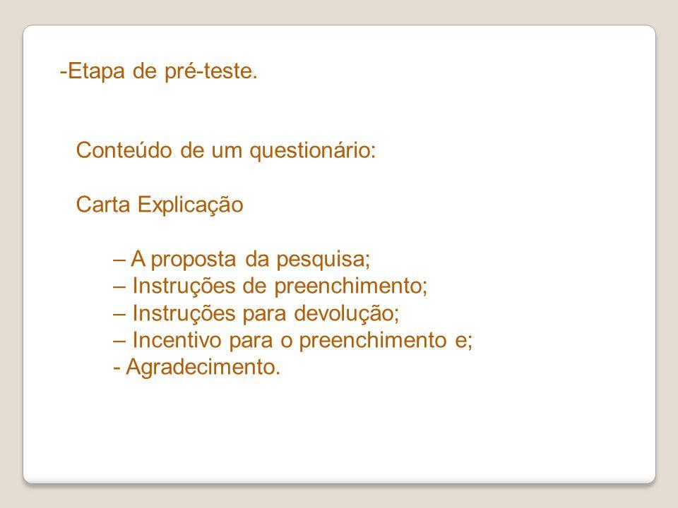 -Etapa de pré-teste. Conteúdo de um questionário: Carta Explicação – A proposta da pesquisa; – Instruções de preenchimento; – Instruções para devoluçã