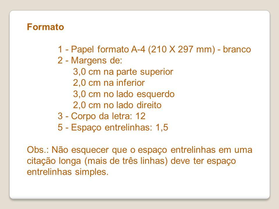 Formato 1 - Papel formato A-4 (210 X 297 mm) - branco 2 - Margens de: 3,0 cm na parte superior 2,0 cm na inferior 3,0 cm no lado esquerdo 2,0 cm no la