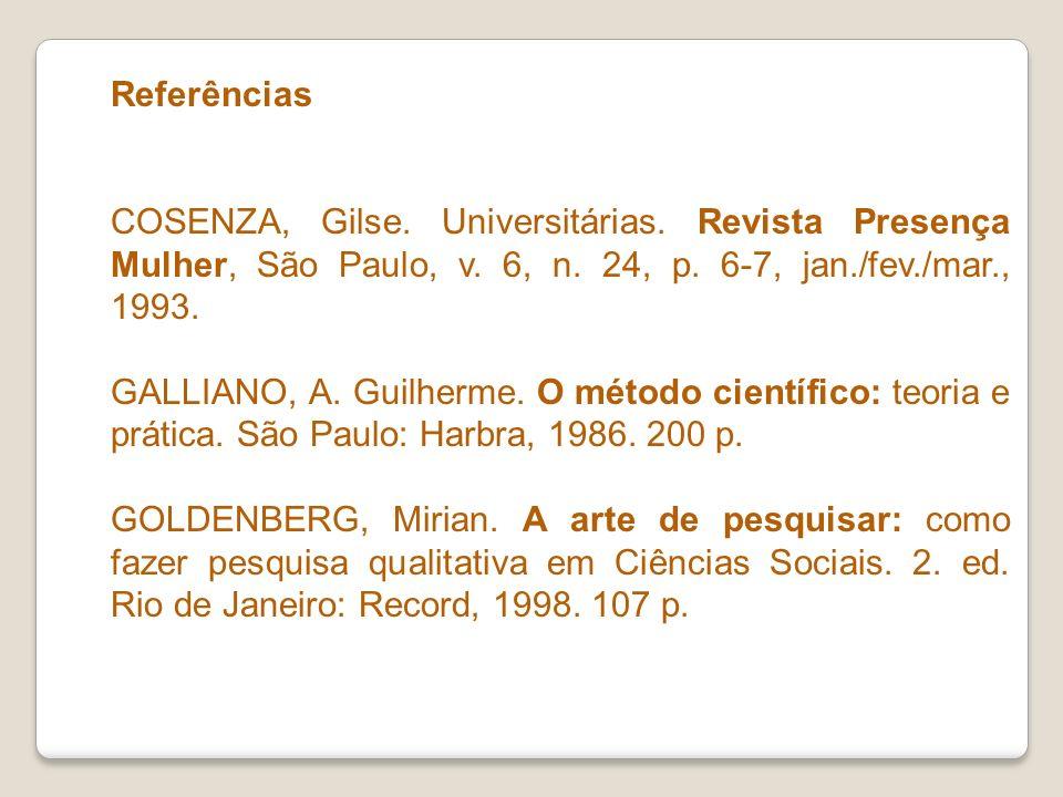 Referências COSENZA, Gilse. Universitárias. Revista Presença Mulher, São Paulo, v. 6, n. 24, p. 6-7, jan./fev./mar., 1993. GALLIANO, A. Guilherme. O m