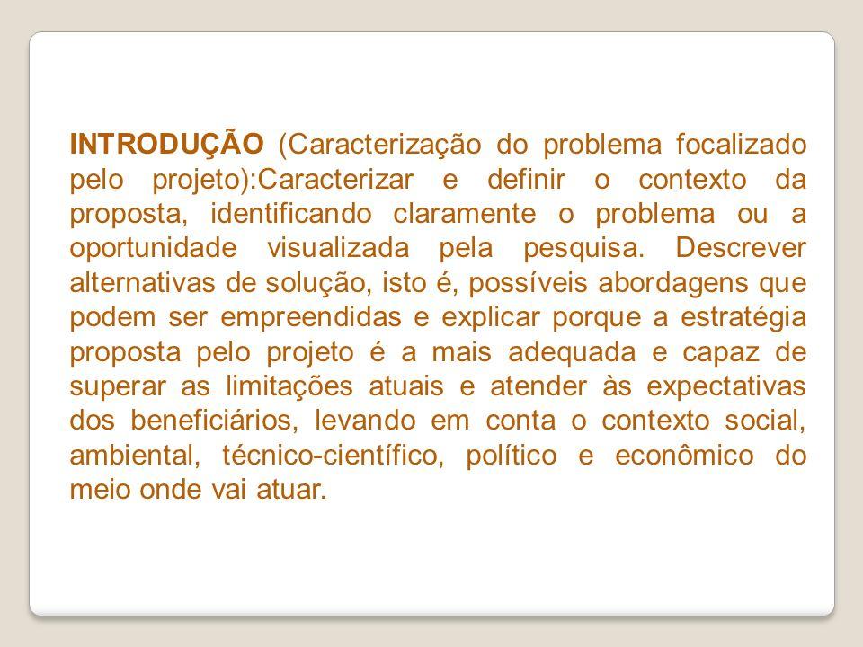 INTRODUÇÃO (Caracterização do problema focalizado pelo projeto):Caracterizar e definir o contexto da proposta, identificando claramente o problema ou