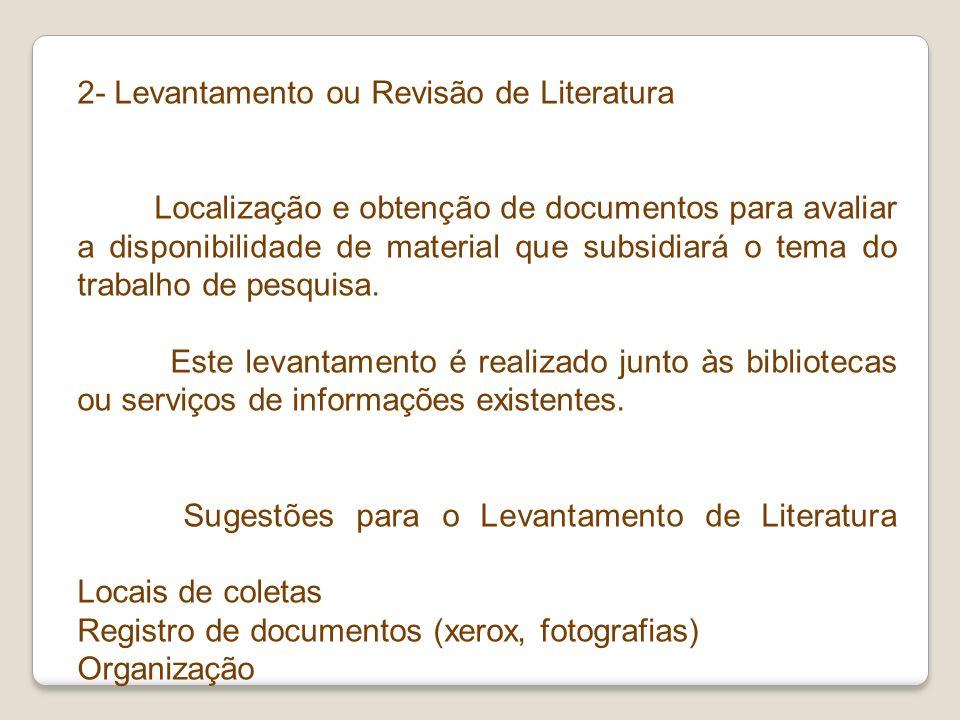 2- Levantamento ou Revisão de Literatura Localização e obtenção de documentos para avaliar a disponibilidade de material que subsidiará o tema do trab