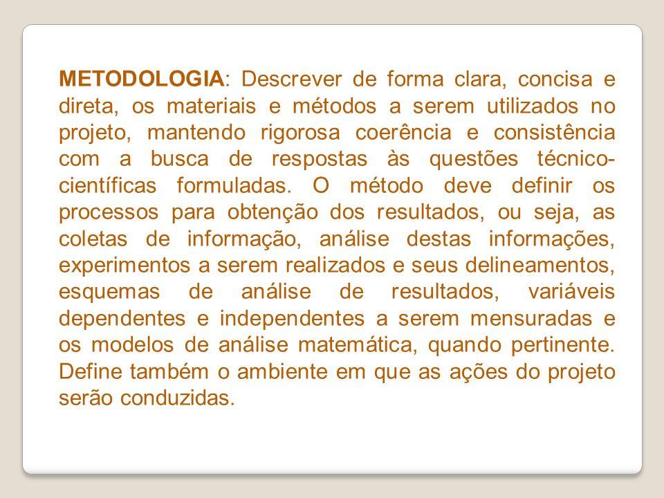 METODOLOGIA: Descrever de forma clara, concisa e direta, os materiais e métodos a serem utilizados no projeto, mantendo rigorosa coerência e consistên