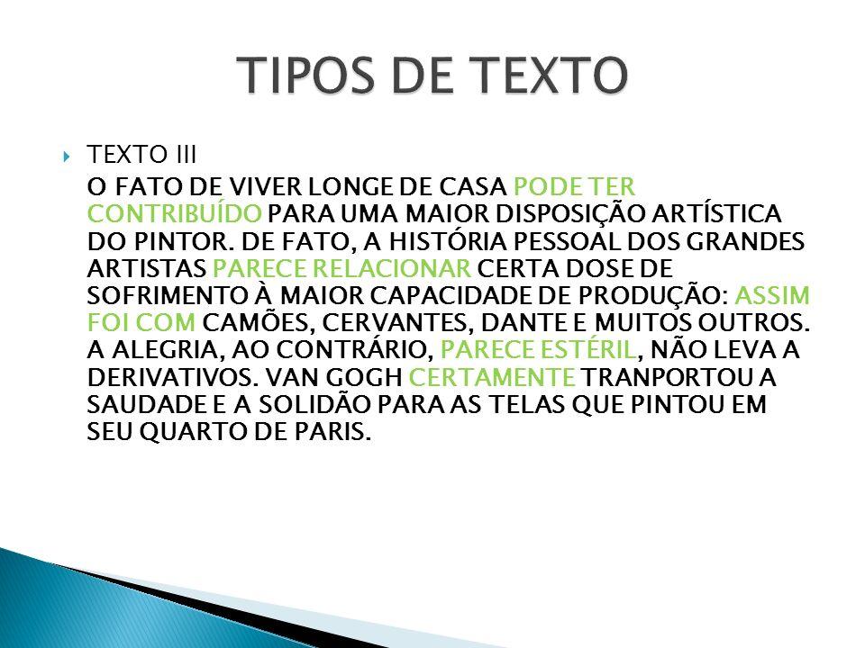 TEXTO III O FATO DE VIVER LONGE DE CASA PODE TER CONTRIBUÍDO PARA UMA MAIOR DISPOSIÇÃO ARTÍSTICA DO PINTOR. DE FATO, A HISTÓRIA PESSOAL DOS GRANDES AR