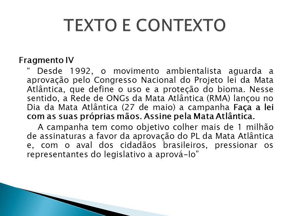 Fragmento IV Desde 1992, o movimento ambientalista aguarda a aprovação pelo Congresso Nacional do Projeto lei da Mata Atlântica, que define o uso e a