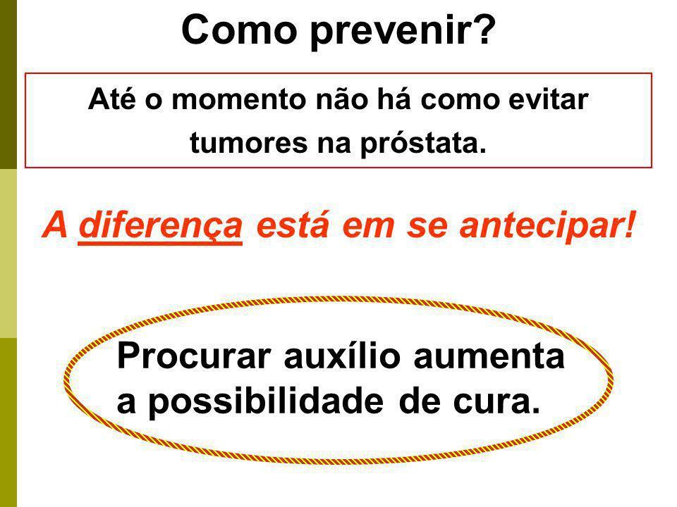 Como prevenir? Até o momento não há como evitar tumores na próstata. A diferença está em se antecipar! Procurar auxílio aumenta a possibilidade de cur