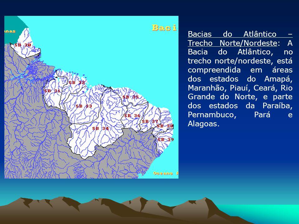 Bacias do Atlântico – Trecho Norte/Nordeste: A Bacia do Atlântico, no trecho norte/nordeste, está compreendida em áreas dos estados do Amapá, Maranhão