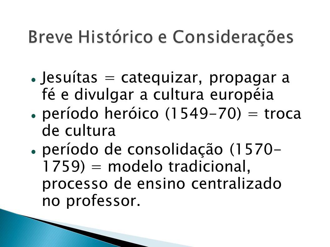 Jesuítas = catequizar, propagar a fé e divulgar a cultura européia período heróico (1549-70) = troca de cultura período de consolidação (1570- 1759) =
