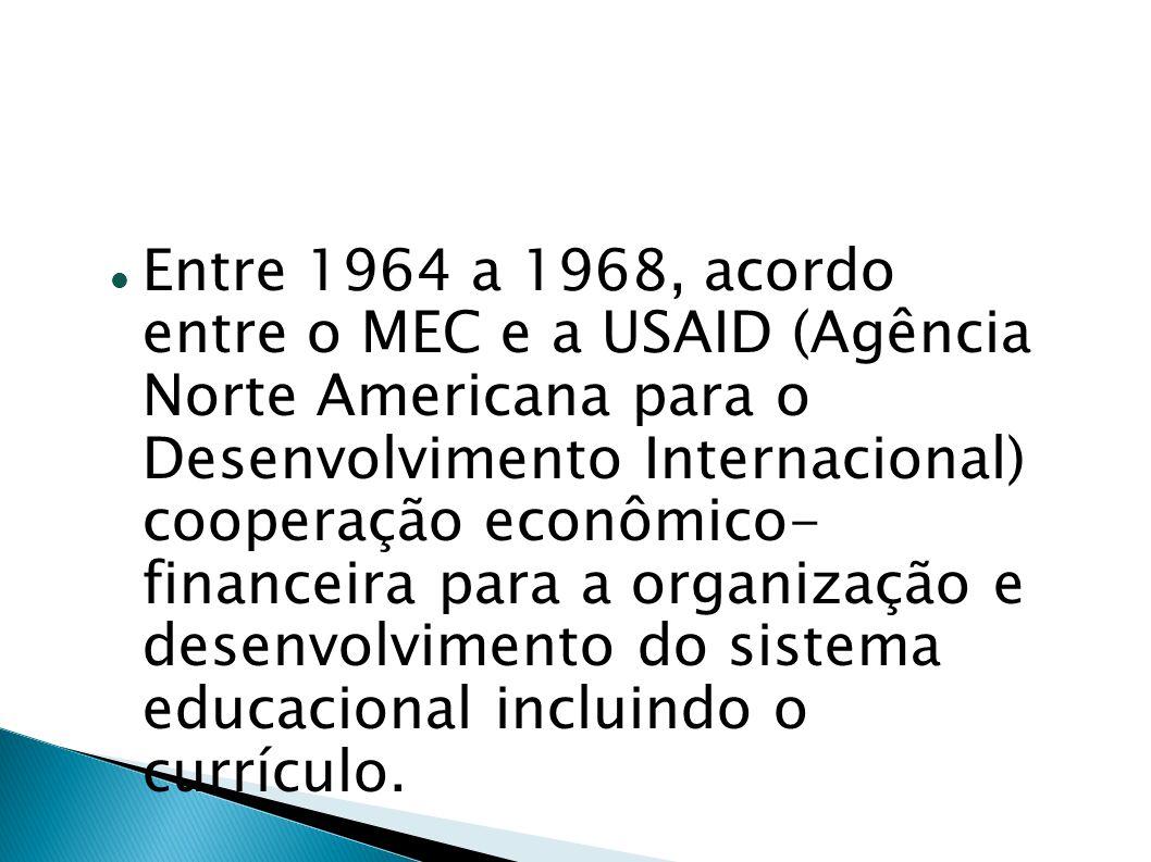 Entre 1964 a 1968, acordo entre o MEC e a USAID (Agência Norte Americana para o Desenvolvimento Internacional) cooperação econômico- financeira para a