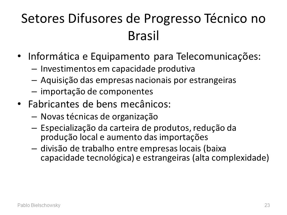 Setores Difusores de Progresso Técnico no Brasil Informática e Equipamento para Telecomunicações: – Investimentos em capacidade produtiva – Aquisição