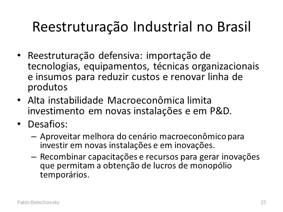 Reestruturação Industrial no Brasil Reestruturação defensiva: importação de tecnologias, equipamentos, técnicas organizacionais e insumos para reduzir