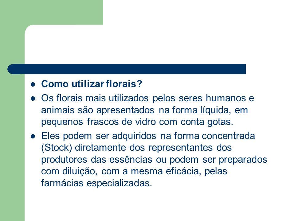 Como utilizar florais? Os florais mais utilizados pelos seres humanos e animais são apresentados na forma líquida, em pequenos frascos de vidro com co