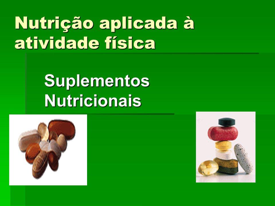 Nutrição aplicada à atividade física Suplementos Nutricionais