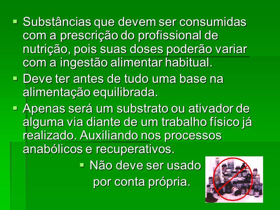 Substâncias que devem ser consumidas com a prescrição do profissional de nutrição, pois suas doses poderão variar com a ingestão alimentar habitual. S