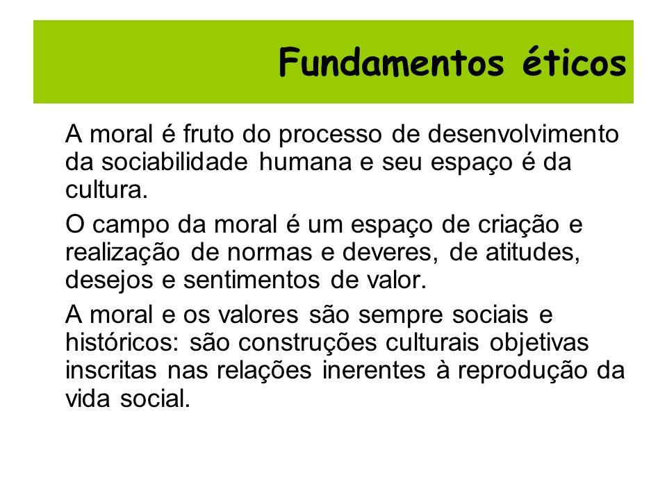 A moral é fruto do processo de desenvolvimento da sociabilidade humana e seu espaço é da cultura. O campo da moral é um espaço de criação e realização