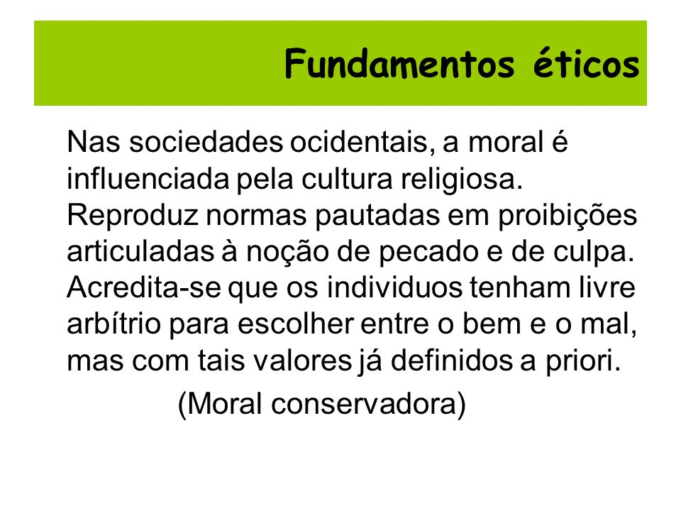 Nas sociedades ocidentais, a moral é influenciada pela cultura religiosa. Reproduz normas pautadas em proibições articuladas à noção de pecado e de cu