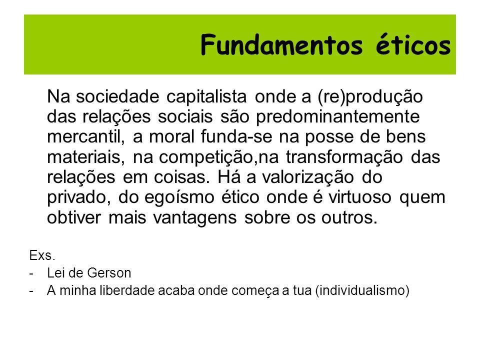 Na sociedade capitalista onde a (re)produção das relações sociais são predominantemente mercantil, a moral funda-se na posse de bens materiais, na com