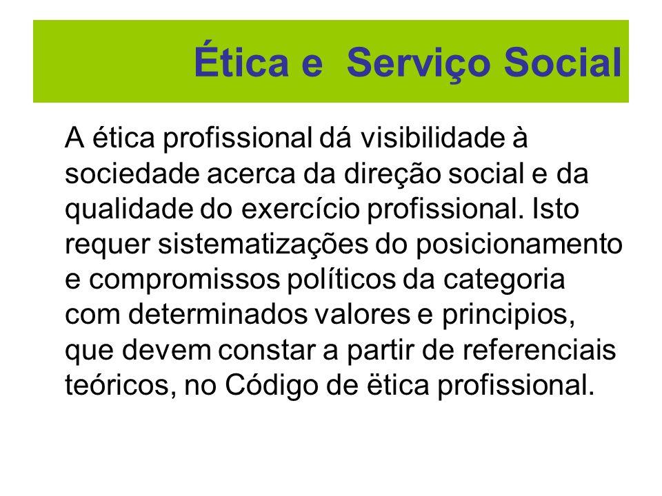 A ética profissional dá visibilidade à sociedade acerca da direção social e da qualidade do exercício profissional. Isto requer sistematizações do pos