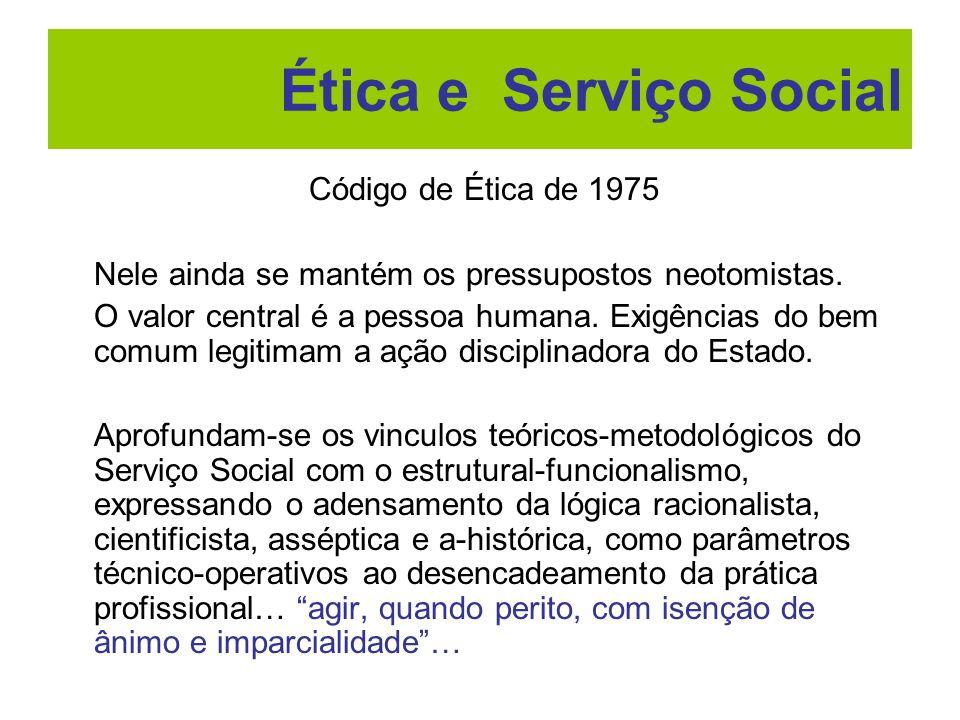 Código de Ética de 1975 Nele ainda se mantém os pressupostos neotomistas. O valor central é a pessoa humana. Exigências do bem comum legitimam a ação