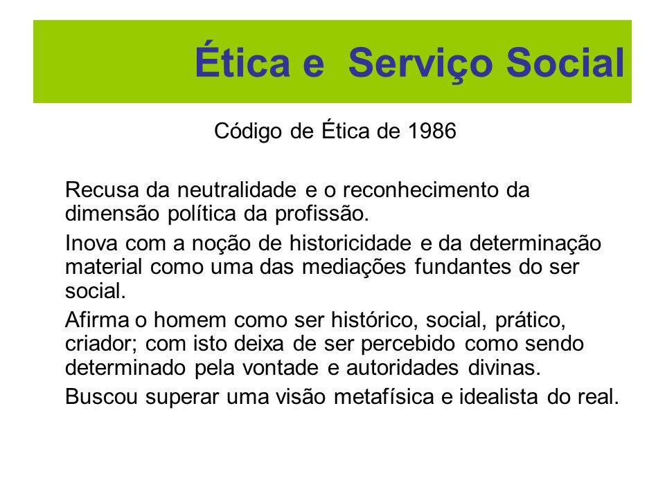 Código de Ética de 1986 Recusa da neutralidade e o reconhecimento da dimensão política da profissão. Inova com a noção de historicidade e da determina