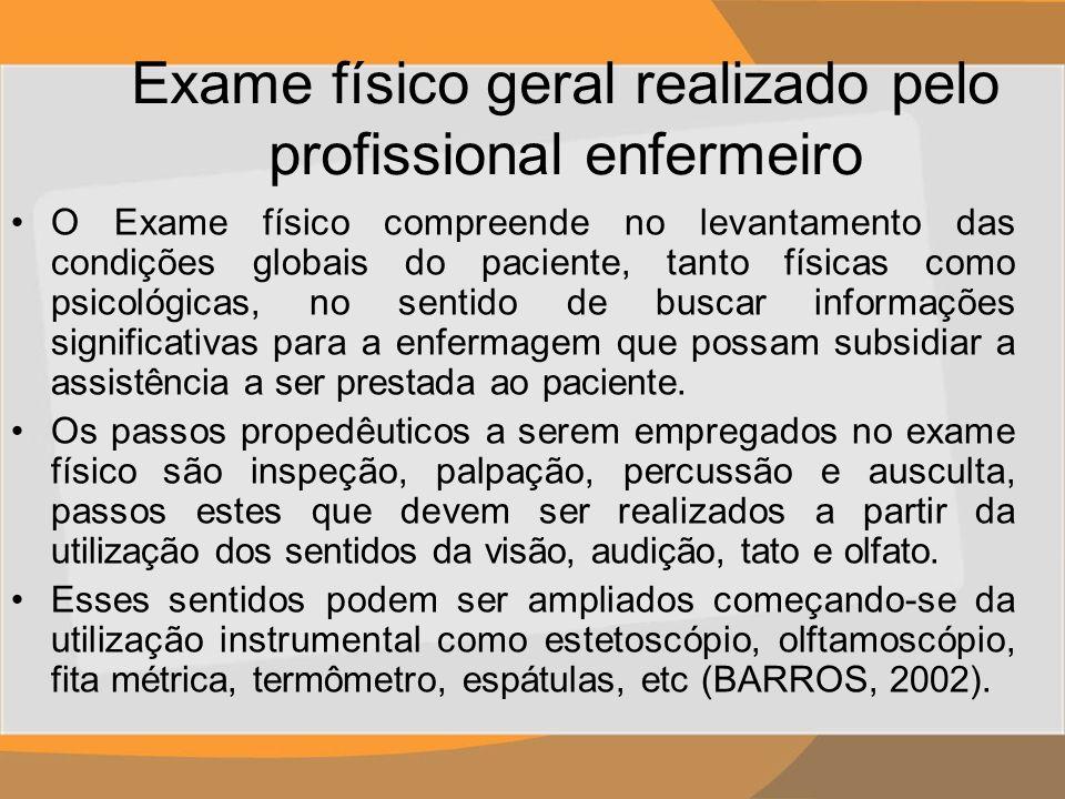 Exame físico geral realizado pelo profissional enfermeiro O Exame físico compreende no levantamento das condições globais do paciente, tanto físicas c