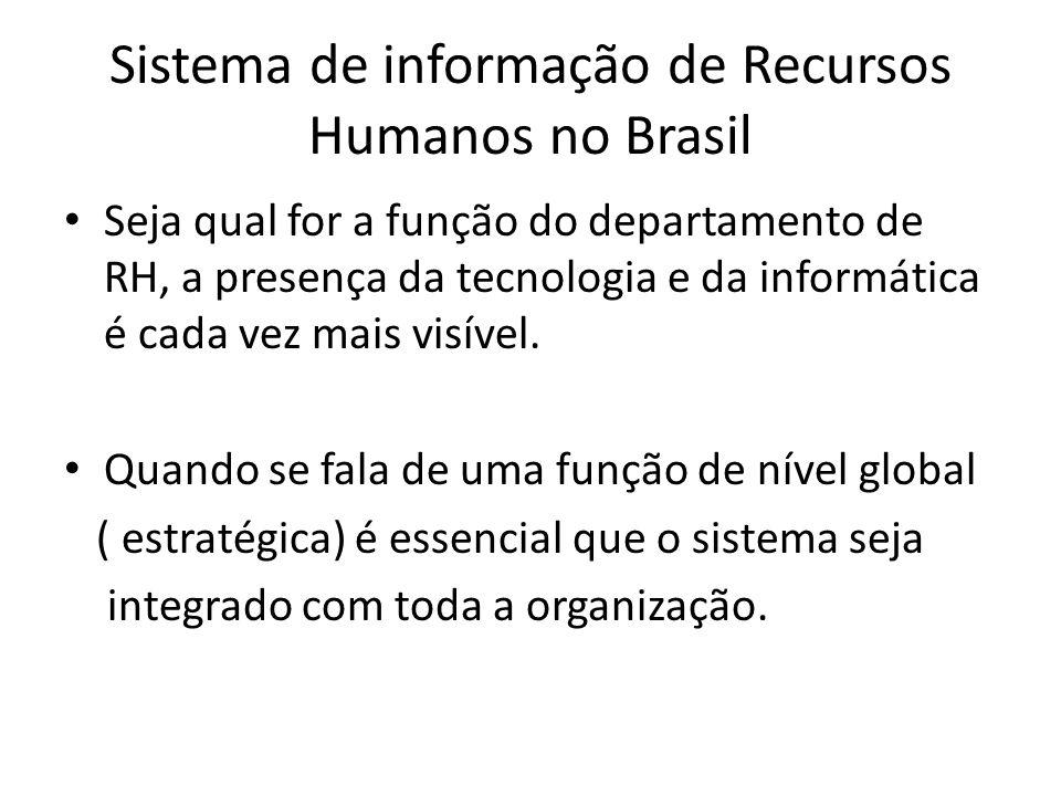 Sistema de informação de Recursos Humanos no Brasil Seja qual for a função do departamento de RH, a presença da tecnologia e da informática é cada vez