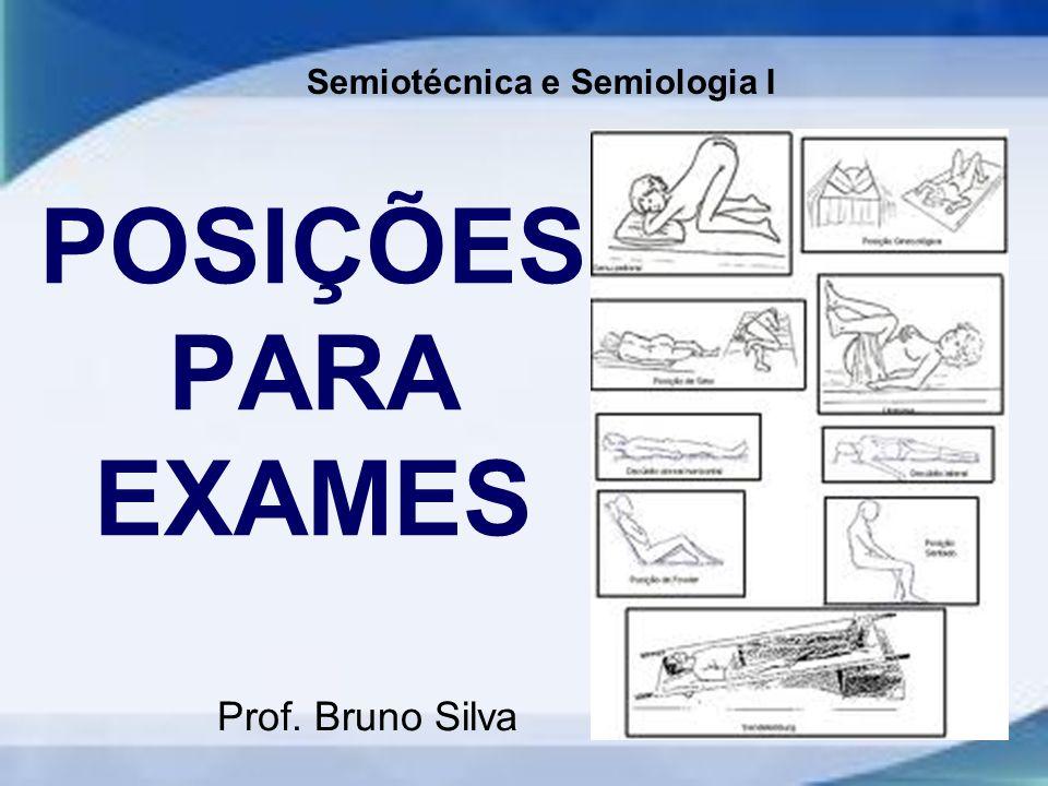 POSIÇÕES PARA EXAMES Prof. Bruno Silva Semiotécnica e Semiologia I