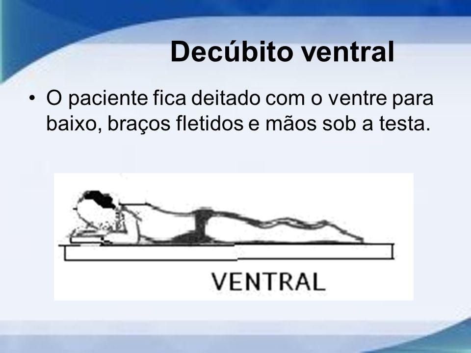 Decúbito ventral O paciente fica deitado com o ventre para baixo, braços fletidos e mãos sob a testa.