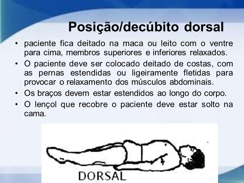 Posição/decúbito dorsal paciente fica deitado na maca ou leito com o ventre para cima, membros superiores e inferiores relaxados.