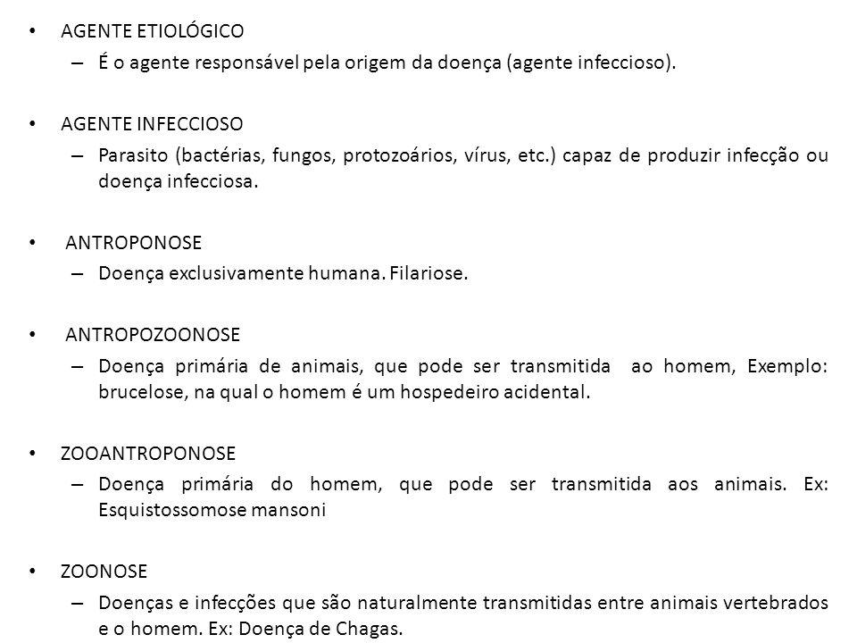 AGENTE ETIOLÓGICO – É o agente responsável pela origem da doença (agente infeccioso). AGENTE INFECCIOSO – Parasito (bactérias, fungos, protozoários, v