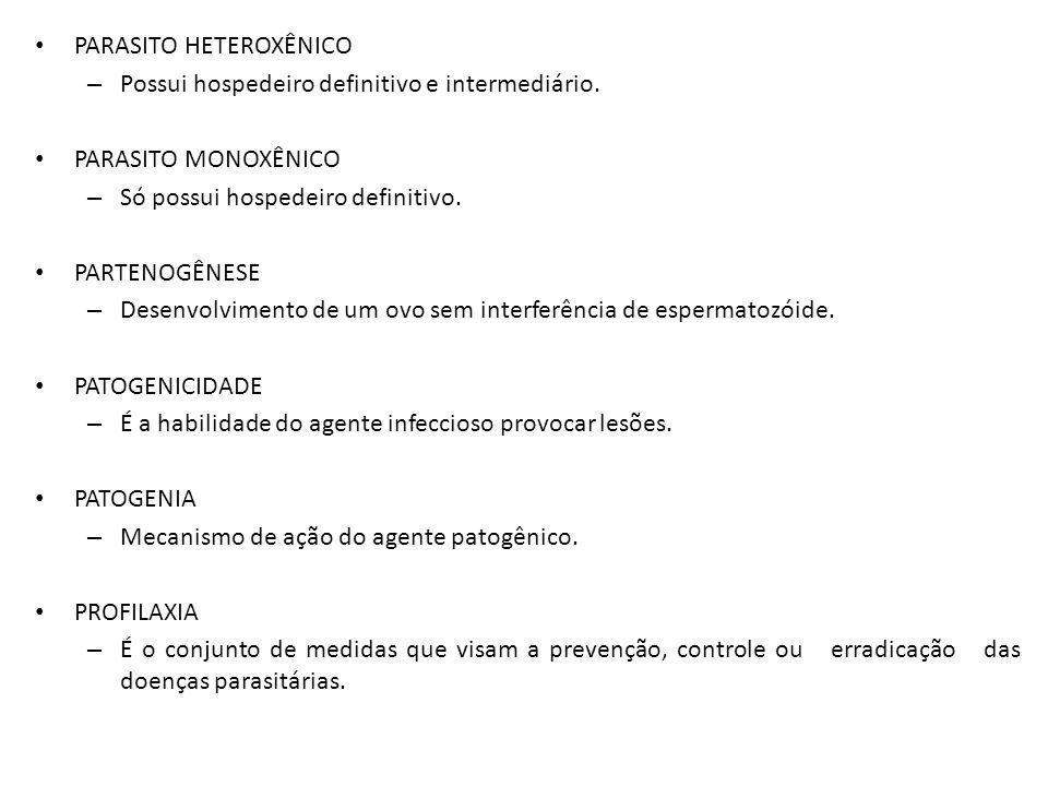 PARASITO HETEROXÊNICO – Possui hospedeiro definitivo e intermediário. PARASITO MONOXÊNICO – Só possui hospedeiro definitivo. PARTENOGÊNESE – Desenvolv