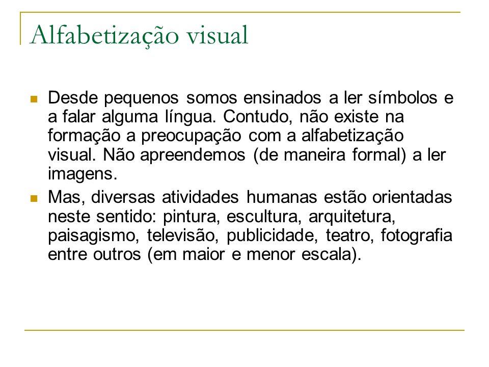 Alfabetização visual Desde pequenos somos ensinados a ler símbolos e a falar alguma língua. Contudo, não existe na formação a preocupação com a alfabe