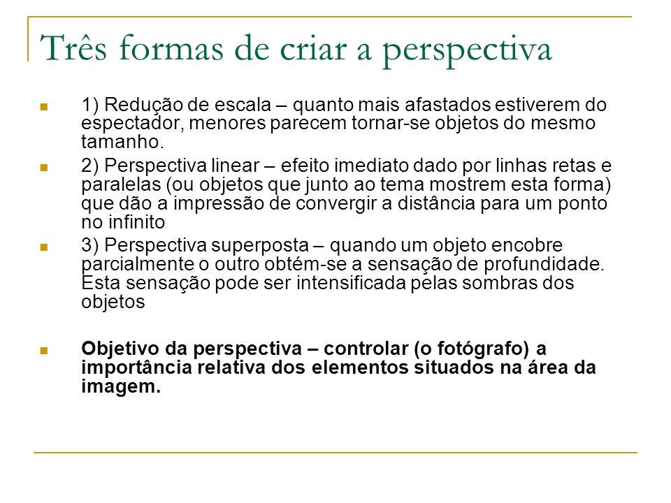 Três formas de criar a perspectiva 1) Redução de escala – quanto mais afastados estiverem do espectador, menores parecem tornar-se objetos do mesmo ta