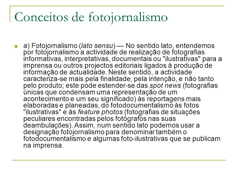 Conceitos de fotojornalismo a) Fotojornalismo (lato sensu) No sentido lato, entendemos por fotojornalismo a actividade de realização de fotografias in