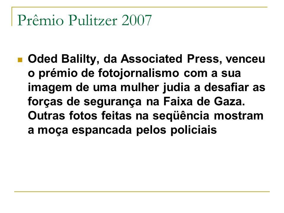 Prêmio Pulitzer 2007 Oded Balilty, da Associated Press, venceu o prémio de fotojornalismo com a sua imagem de uma mulher judia a desafiar as forças de