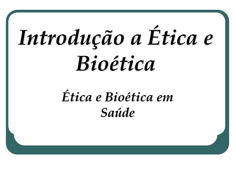 Introdução a Ética e Bioética Ética e Bioética em Saúde