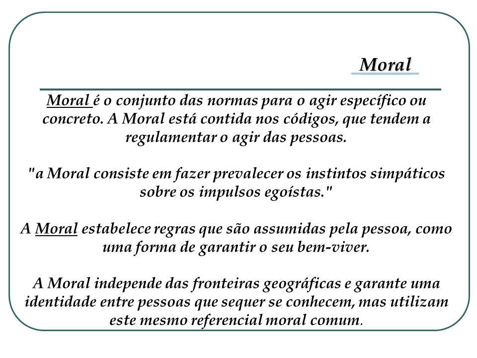 Moral é o conjunto das normas para o agir específico ou concreto. A Moral está contida nos códigos, que tendem a regulamentar o agir das pessoas.