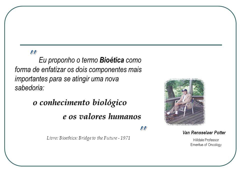 Bioética Emerge como uma reflexão sobre tudo o que interfira no respeito à qualidade e dignidade da vida.