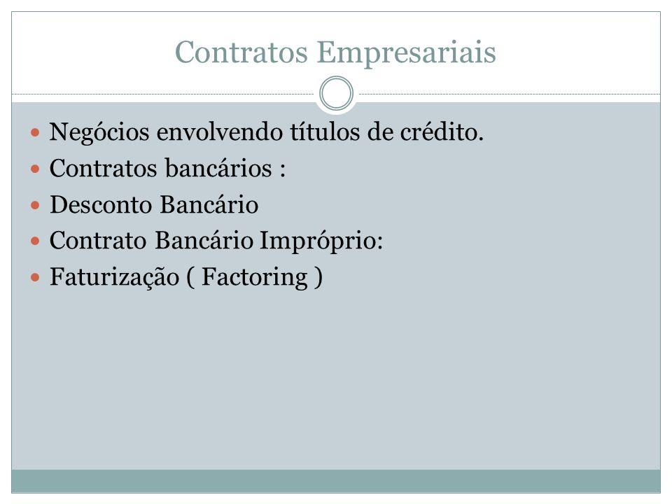 Contratos Empresariais Negócios envolvendo títulos de crédito. Contratos bancários : Desconto Bancário Contrato Bancário Impróprio: Faturização ( Fact